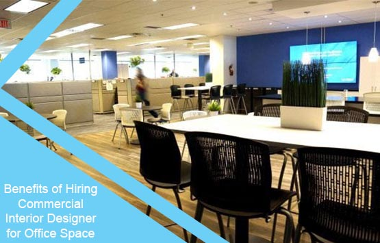 Benefits Of Hiring Commercial Interior Designer For Office Space