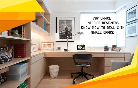 Top Office Interior Designers Know How To Deal With Small